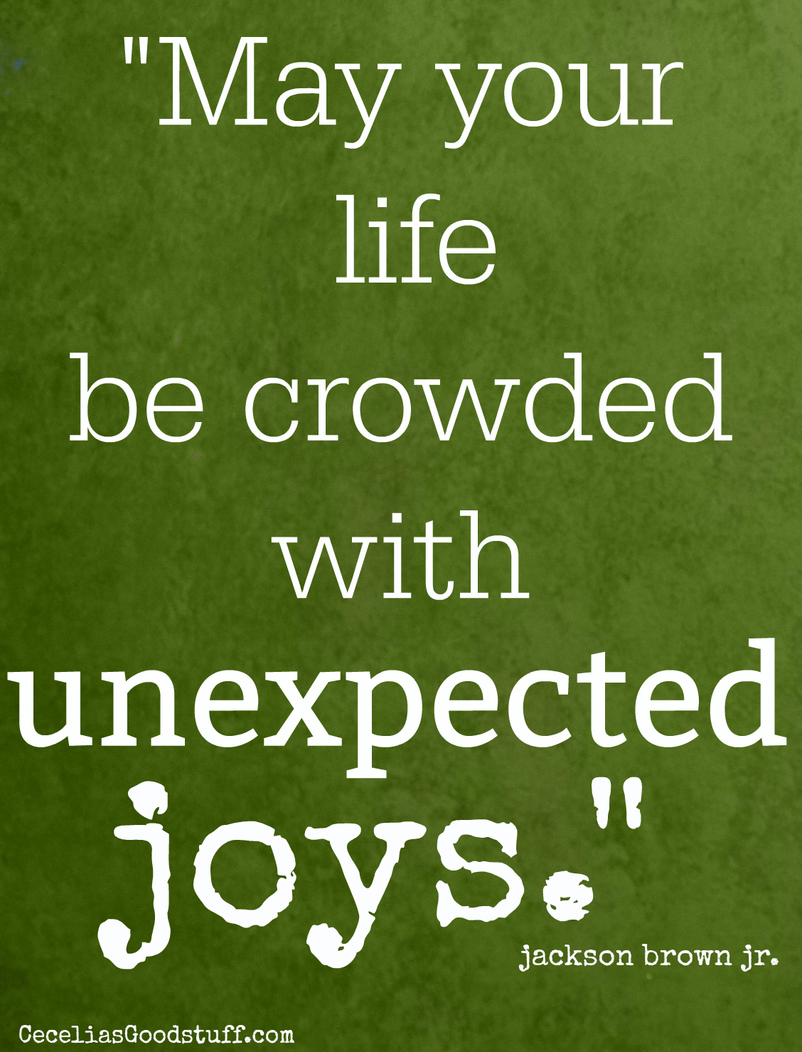 Inspiration for the day - Quote by Jackson Brown Jr. - unexpected joys